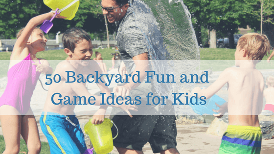 50 Backyard Fun and Game Ideas for Kids